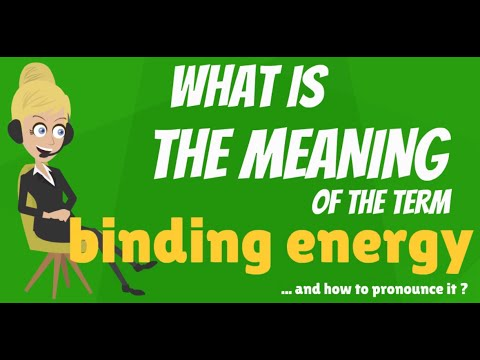 What is BINDING ENERGY? What does BINDING ENERGY mean? BINDING ENERGY meaning