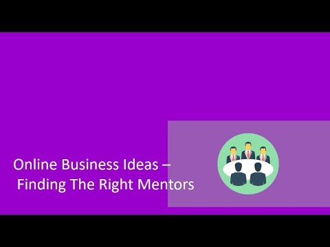 Online Business Ideas -  Finding The Right Mentors