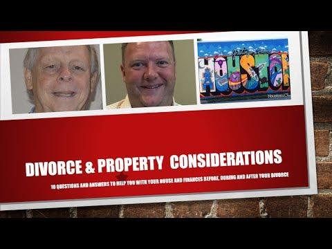 Divorce And Property Considerations In Houston| Real Estate And Divorce