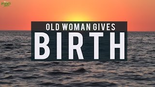 Barren Old Woman Gives Birth!