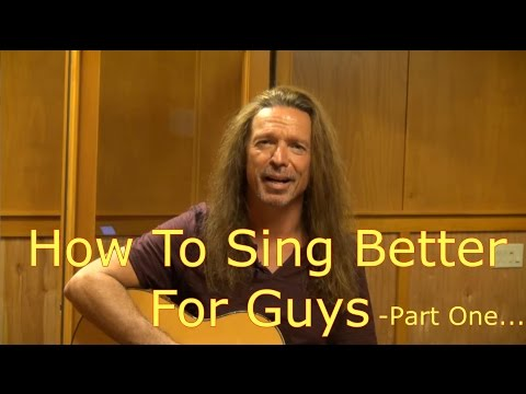 How To Sing Better For Guys - Part One - Ken Tamplin Vocal Academy