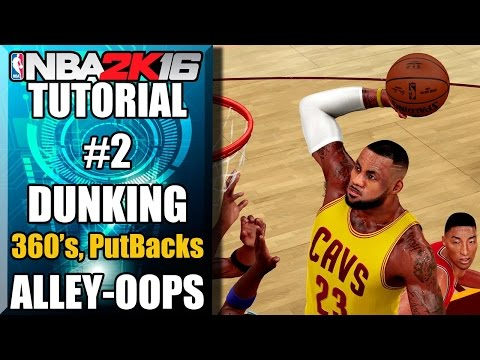 NBA 2K16 Ultimate Dunking Tutorial - How To Do 360's, Putbacks, Alley Oops & More