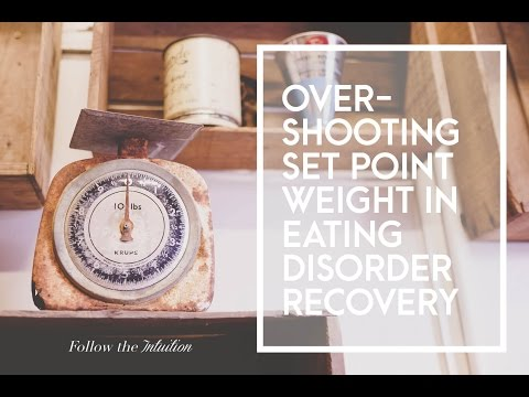 Overshooting Set Point Weight In Eating Disorder Recovery