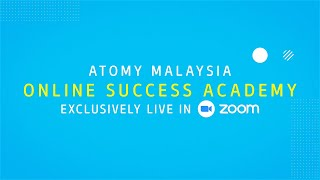 [ATOMY MALAYSIA] Online Success Academy Promo Video - 30th May 2020