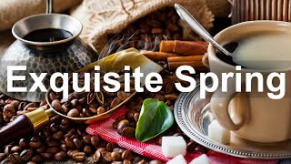 Exquisite Spring Coffee - Warm Jazz Coffee Time Music to Relax