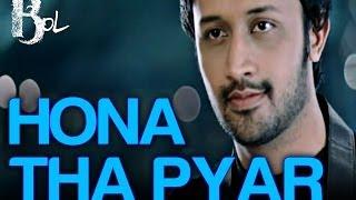 Hona Tha Pyar Song Video , Bol , Atif Aslam & Mahira Khan , Atif Aslam