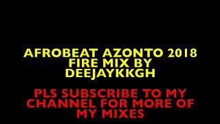🔥AFROBEAT AZONTO 2018 FIRE MIX BY DEEJAYKKGH🔥