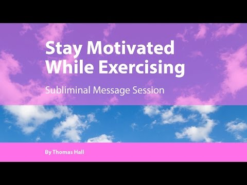 Stay Motivated While Exercising - Subliminal Message Session - By Thomas Hall