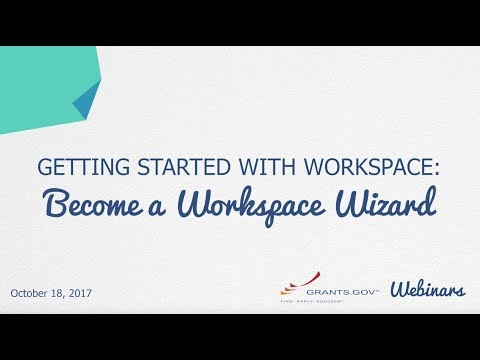 [HD] [WEBINAR -  Oct. 18, 2017] Getting Started with Grants.gov Workspace: Become a Workspace Wizard