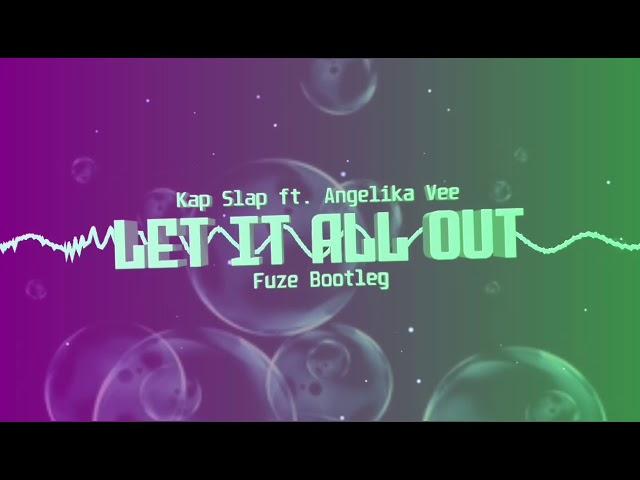 Kap Slap ft. Angelika Vee - Let It All Out (FUZE BOOTLEG)
