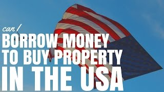 Can I Borrow Money To Buy Property In The Usa Ep273
