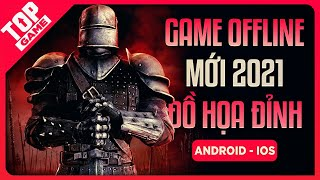 Top Game OFFLINE Hay, Đồ Họa Đẹp Cho Android – IOS 2021 | TopGame