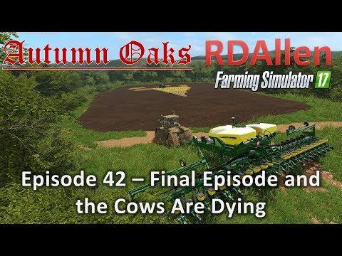 Farming Simulator 17 Autumn Oaks E42 - Final Episode, the Cows Are Dying!