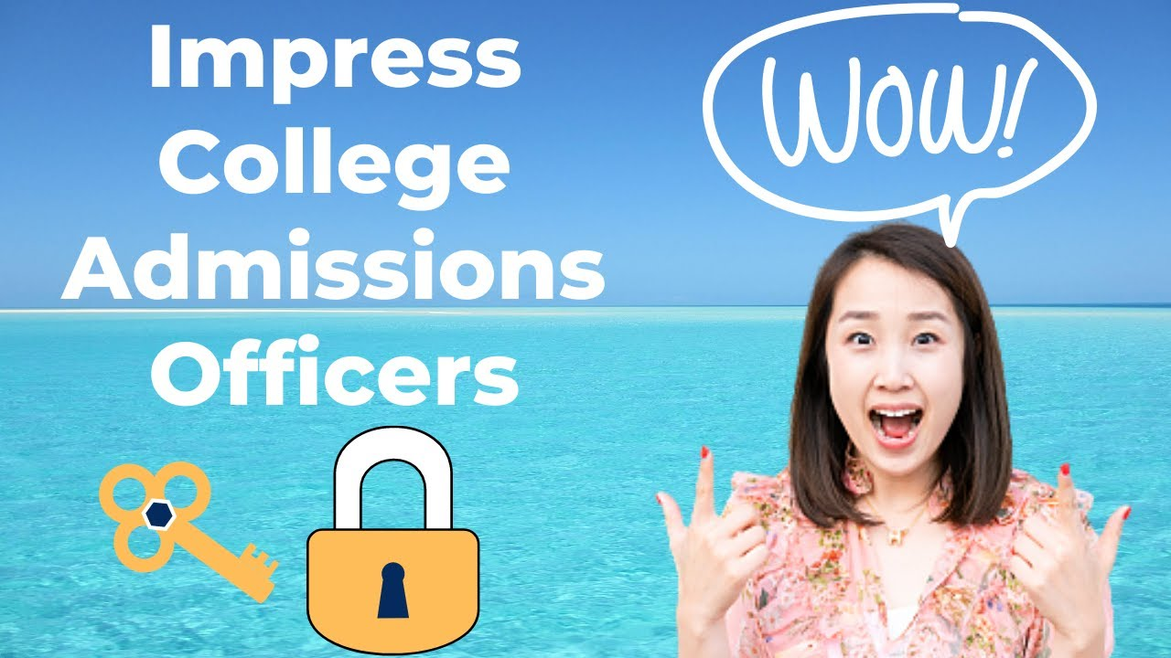 3 SECRETS to Impress Your College Admissions Officers