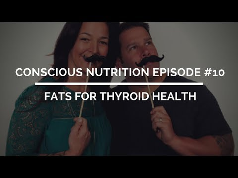 Conscious Nutrition Episode #10: Fats for thyroid health