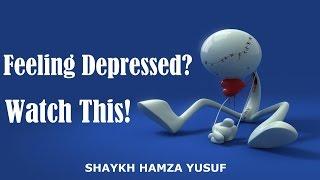 Feeling Depressed? Watch This! - Shaykh Hamza Yusuf