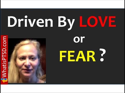 Are you Driven by LOVE or FEAR?