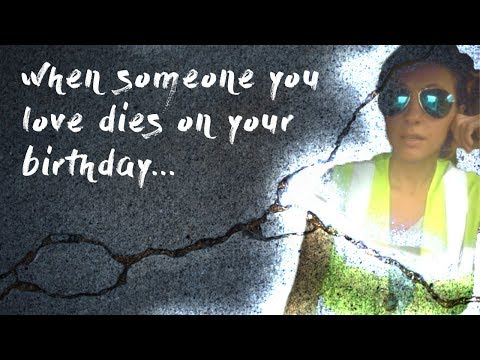 When Someone You Love Dies On Your Birthday