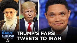 War in the Middle East: This Time It's Persianal - Trump Tweets in Farsi | The Daily Show