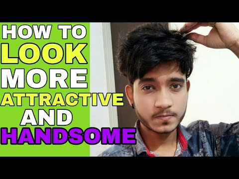 How To Look More Handsome And Attractive | Top 5 Easy ways to look More handsome