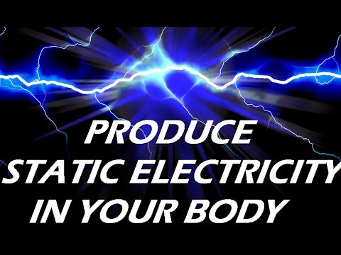 HOW TO PRODUCE STATIC ELECTRICITY IN YOUR BODY