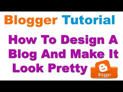 Blogger Design Tutorial | How To Design A Blog And Make It Look Pretty In Hindi/Urdu -2017