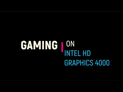 The Ultimate Guide for Gaming On Intel HD Graphics 4000.