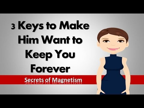 3 Keys to Make Him Want to Keep You Forever