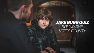Jake Bugg: Quiz - Notts County round