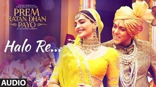 Halo Re Full Song (Audio) | Prem Ratan Dhan Payo | Salman Khan, Sonam Kapoor