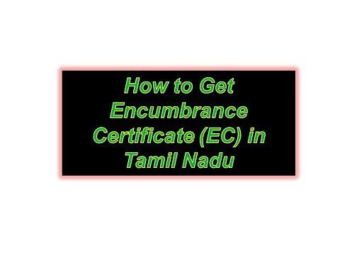 HOW TO GET EC  ( ENCUMBRANCE CERTIFICATE  ) IN TAMILNADU ?