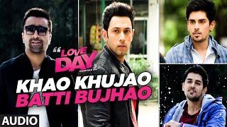 KHAO KHUJAO BATTI BUJHAO  Full Audio Song | LOVE DAY - PYAAR KAA DIN | Ajaz Khan ,Sahil & Harsh