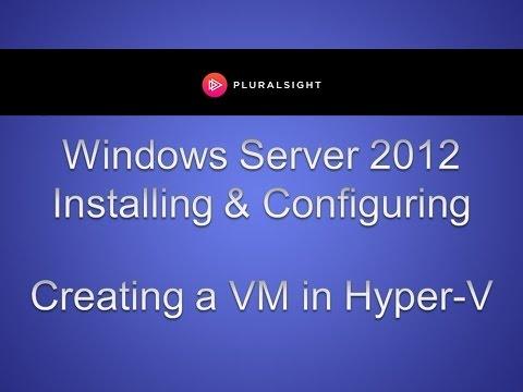 Windows Server 2012 Hyper-V: Creating A Virtual Machine