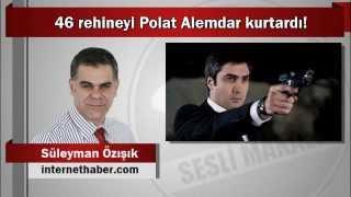 Süleyman Özışık : 46 Rehineyi Polat Alemdar Kurtardı!