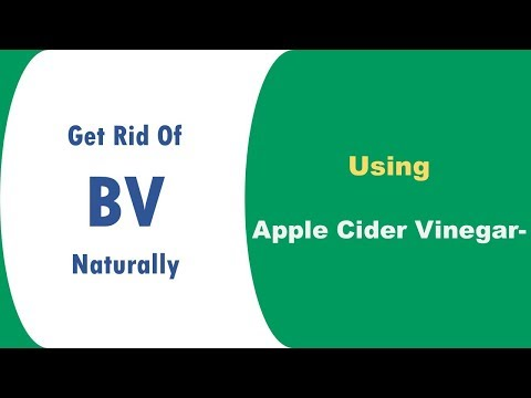 Get Rid Of Bv Naturally With Apple Cider Vinegar