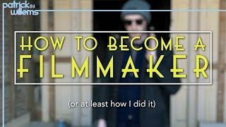 How to Become a Filmmaker (Or At Least How I Did It)