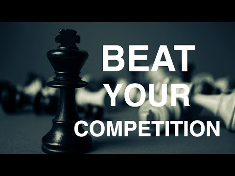 How To Beat your Competition: Do THIS To Win