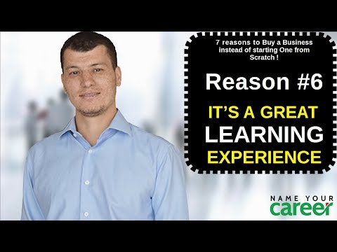 7 reasons to buy a business #6. GREAT LEARNING EXPERIENCE