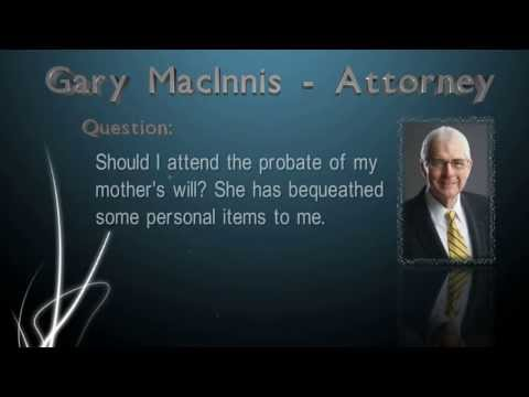 Should I attend the probate of my mother's will?