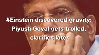 #Einstein discovered gravity: Piyush Goyal gets trolled, clarifies later