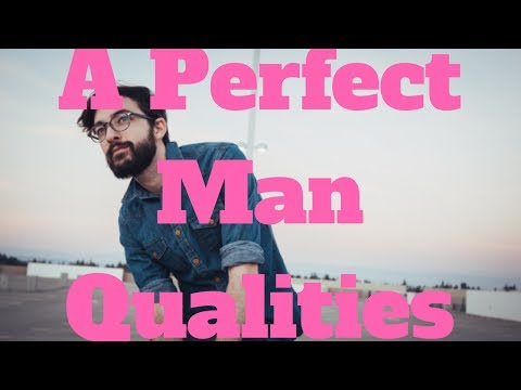 A Perfect Man Qualities