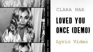 Clara Mae - Loved You Once [Demo] (Lyrics)