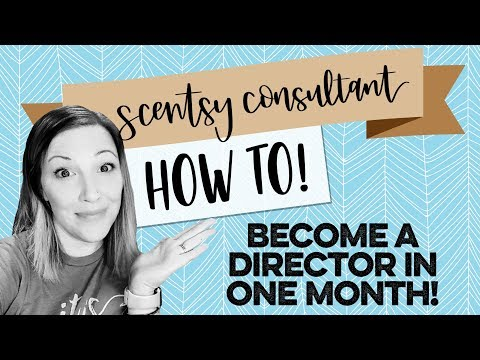 How to become a Scentsy Director in ONE MONTH!?