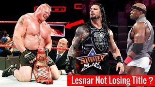 Shocking ! Brock Lesnar Not LOSING Universal Title Summerslam 2018 ? Brock Lesnar Confirmed Raw