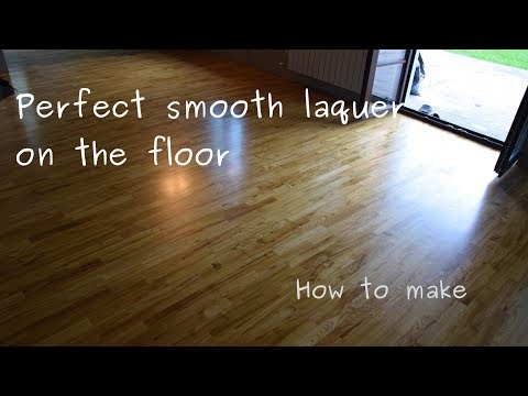 How to put perfectly smooth laquer on the wooden (hardwood) floor - tutorial