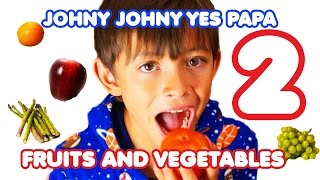 Johny Johny Yes Papa 2 - Fruits and Vegetables Song for Children   Nursery Rhymes  Kids Songs