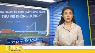 Tin tức 24h mới nhất hôm nay 14/5/2020   Thủ Tướng đồng ý mở lại nhiều cửa khẩu với Trung Quốc