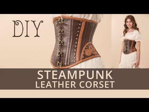 How to Make Steampunk Leather Corset? Foreword.