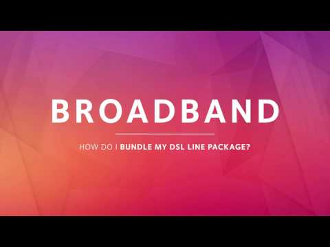 BROADBAND  |  How to Bundle your DSL Line Package