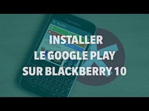 Comment installer le Google Play Store sur BlackBerry 10 - Addicts à Blackberry 10